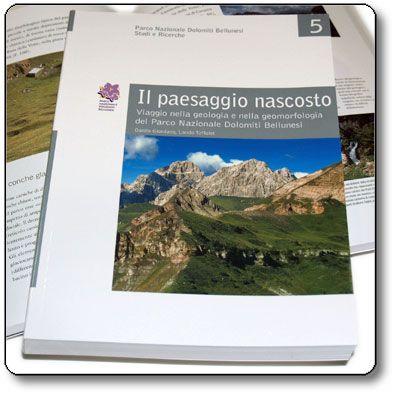 Studi e Ricerche 5: Il paesaggio nascosto - Viaggio nella geologia e nella geomorfologia del Parco Nazionale Dolomiti Bellunesi